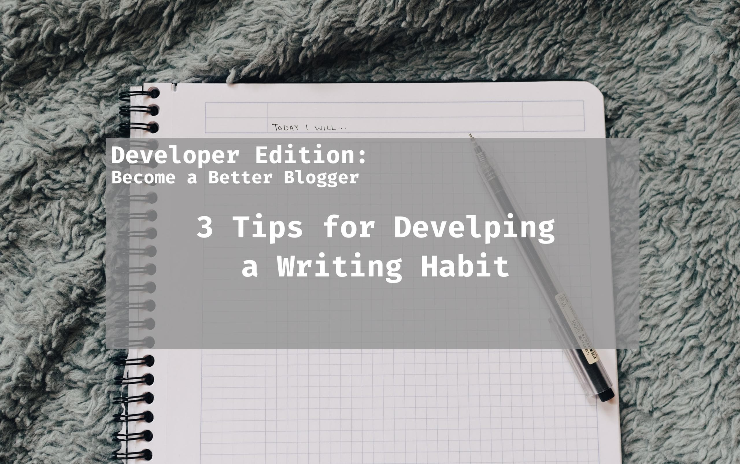 3 Tips for Developing a Writing Habit